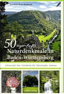 Brunhilde Bross-Burkhardt: 50 sagenhafte Naturdenkmale in Baden-Württemberg: Schwarzwald - Baar - Schwäbische Alb - Oberschwaben - Bodensee, Buch