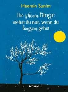 Haemin Sunim: Die schönen Dinge siehst du nur, wenn du langsam gehst, Buch