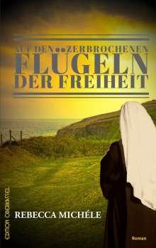 Rebecca Michéle: Auf den zerbrochenen Flügeln der Freiheit, Buch
