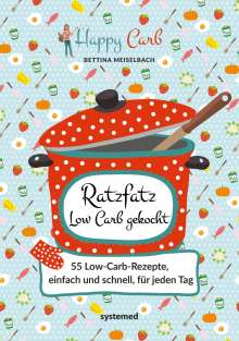 Bettina Meiselbach: Happy Carb: Ratzfatz Low Carb gekocht, Buch