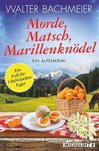 Walter Bachmeier: Morde, Matsch, Marillenknödel, Buch