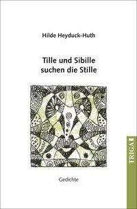 Hilde Heyduck-Huth: Tille und Sibille suchen die Stille, Buch