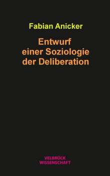 Fabian Anicker: Entwurf einer Soziologie der Deliberation, Buch