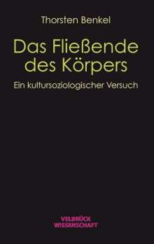 Thorsten Benkel: Das Fließende des Körpers, Buch