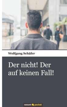 Wolfgang Schäfer: Der nicht! Der auf keinen Fall!, Buch