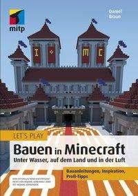 Daniel Braun: Let's Play: Bauen in Minecraft. Unter Wasser, auf dem Land und in der Luft, Buch