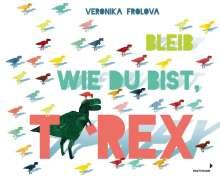 Veronika Frolova: Bleib wie du bist, T-Rex, Buch