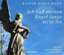 Rainer Maria Rilke: Ich ließ meinen Engel lange nicht los, CD