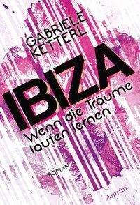 Gabriele Ketterl: Wenn die Träume laufen lernen 1: IBIZA, Buch