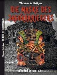 Thomas W. Krüger: Die Maske des Jaguar-Kriegers, Buch