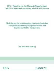 Jens Heinz Josef van Haag: Modellierung des zeitabhängigen thermomechanischen Steifigkeitsverhaltens spritzgegossener kurz- und langfaserverstärkter Thermoplaste, Buch
