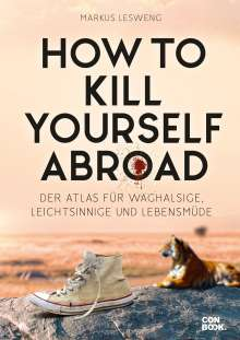 Markus Lesweng: How to Kill Yourself Abroad, Buch