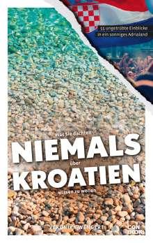 Veronika Wengert: Was Sie dachten, NIEMALS über KROATIEN wissen zu wollen, Buch
