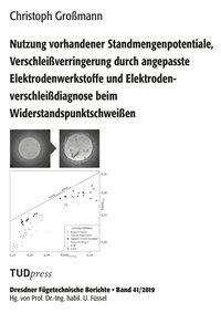 Großmann Christoph: Nutzung vorhandener Standmengenpotentiale, Verschleißverringerung durch angepasste Elektrodenwerkstoffe und Elektrodenverschleißdiagnose beim Widerstandspunktschweißen, Buch
