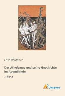 Fritz Mauthner: Der Atheismus und seine Geschichte im Abendlande, Buch