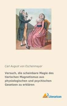 Carl August von Eschenmayer: Versuch, die scheinbare Magie des tierischen Magnetismus aus physiologischen und psychischen Gesetzen zu erklären, Buch