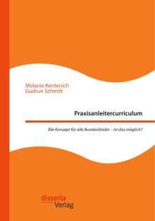 Melanie Kentenich: Praxisanleitercurriculum. Ein Konzept für alle Bundesländer - Ist das möglich?, Buch