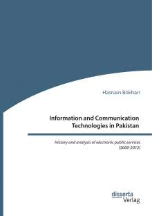 Hasnain Bokhari: Information and Communication Technologies in Pakistan. History and analysis of electronic public services (2000-2012), Buch