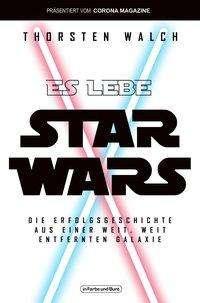 Thorsten Walch: Es lebe Star Wars - Die Erfolgsgeschichte aus einer weit, weit entfernten Galaxis, Buch