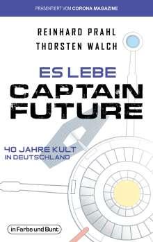 Thorsten Walch: Es lebe Captain Future - 40 Jahre Kult in Deutschland, Buch