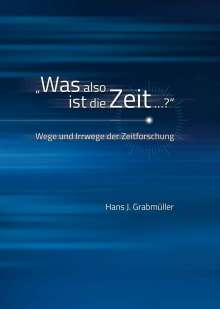 """Hans J. Grabmüller: """"Was also ist die Zeit ...?"""", Buch"""