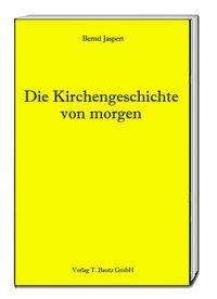 Bernd Jaspert: Die Kirchengeschichte von morgen, Buch