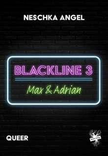 Neschka Angel: Blackline 3: Max & Adrian, Buch