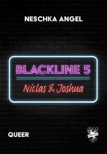 Neschka Angel: Blackline 5: Niclas & Joshua, Buch