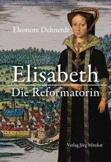 Eleonore Dehnerdt: Elisabeth - Die Reformatorin, Buch