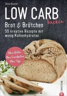 Diana Ruchser: Low Carb backen. Brot & Brötchen, Buch