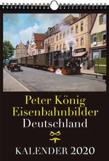Peter Koenig: Eisenbahn Kalender 2020: Peter König Eisenbahnbilder Deutschland, Diverse