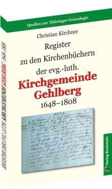 Christian Kirchner: Register zu den Kirchenbüchern der evg.-luth. Kirchgemeinde GEHLBERG 1648-1808, Buch