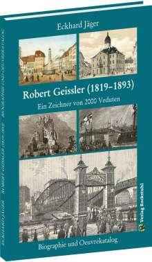 Eckhard Jäger: Robert Geissler (1819-1893) - Biographie und Oeuvrekatalog, Buch