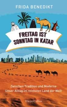 Frida Benedikt: Freitag ist Sonntag in Katar - Zwischen Tradition und Moderne - unser Alltag im reichsten Land der Welt, Buch