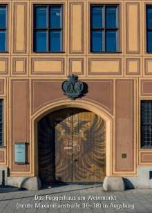 Bernt von Hagen: Das Fuggerhaus am Weinmarkt (heute Maximilianstraße 36-38) in Augsburg, Buch