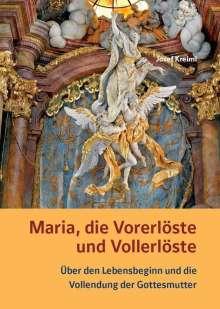 Josef Kreiml: Maria, die Vorerlöste und Vollerlöste - Über den Lebensbeginn und die Vollendung der Gottesmutter, Buch