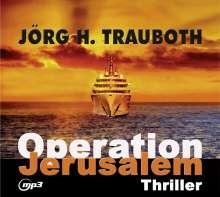 Jörg H.- Gelesen von Omid-Paul Eftekhari Trauboth: Operation Jerusalem, MP3-CD