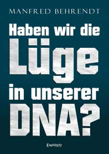 Manfred Behrendt: Haben wir die Lüge in unserer DNA?, Buch