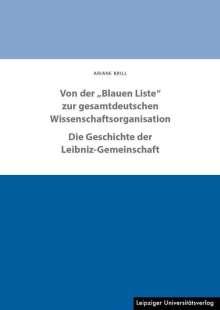 """Ariane Brill: Von der """"Blauen Liste"""" zur gesamtdeutschen Wissenschaftsorganisation. Die Geschichte der Leibniz-Gemeinschaft, Buch"""