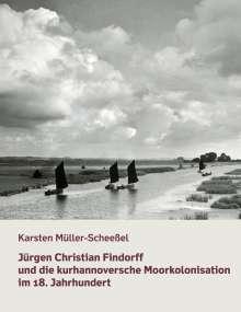Karsten Müller-Scheeßel: Jürgen Christian Findorff und die kurhannoversche Moorkolonisation im 18. Jahrhundert, Buch