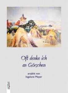 Ingelore Meyer: Oft denke ich an Görschen, Buch