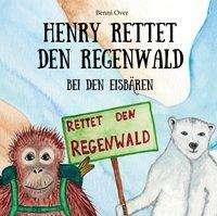 Benni Over: Henry rettet den Regenwald - Bei den Eisbären, Buch