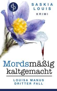 Saskia Louis: Mordsmäßig kaltgemacht - Louisa Manus dritter Fall, Buch