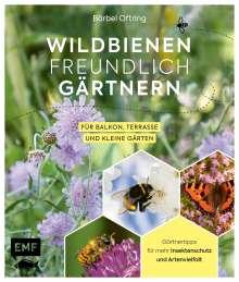 Bärbel Oftring: Wildbienenfreundlich gärtnern für Balkon, Terrasse und kleine Gärten, Buch
