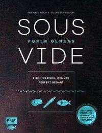 Guido Schmelich: Sous-Vide - Purer Genuss: Fisch, Fleisch, Gemüse perfekt gegart, Buch