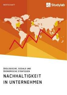 Anonym: Nachhaltigkeit in Unternehmen. Ökologische, soziale und ökonomische Strategien, Buch