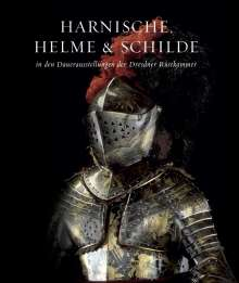 Holger Schuckelt: Harnische, Helme und Schilde in den Dauerausstellungen der Dresdner Rüstkammer, Buch