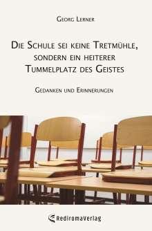Georg Lerner: Die Schule sei keine Tretmühle, sondern ein heiterer Tummelplatz des Geistes, Buch