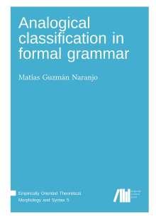Matías Guzmán Naranjo: Analogical classification in formal grammar, Buch