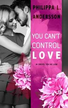 Philippa L. Andersson: You Can't Control Love - Im Zweifel für die Liebe, Buch